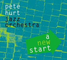 """The Pete Hurt Jazz Orchestra """"A New Start"""""""